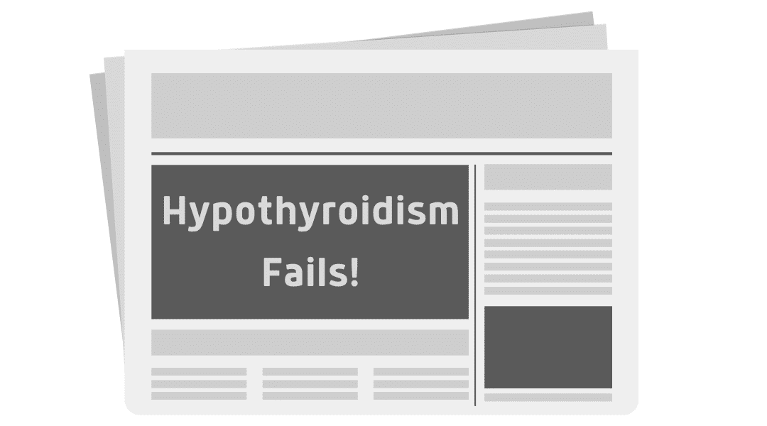Hypothyroidism Fails and 6 Ways to Find Success